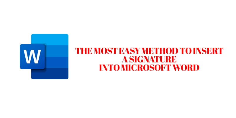 The easiest method to Insert a Signature into Microsoft Word