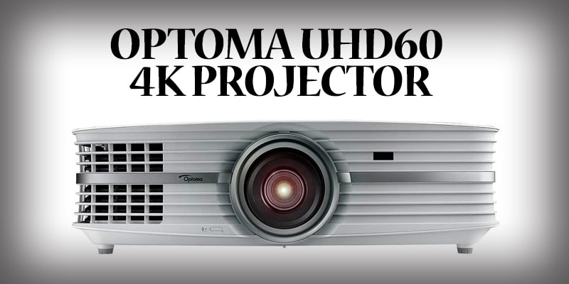 OPTOMA UHD60 Why It Is Best Projector?